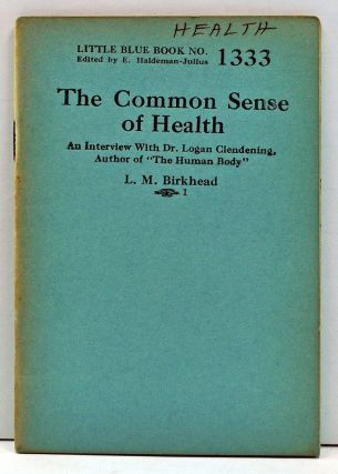 "The Common Sense of Health: An Interview with Dr. Logan Glendening, Author of ""The Human Body"" (Little Blue Book No. 1333). L. M. Birkhead."