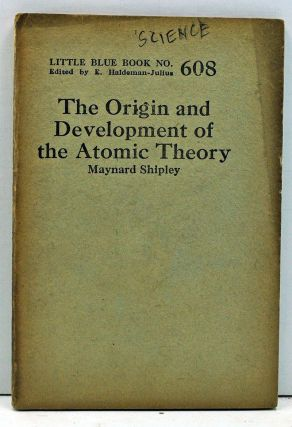 The Origin and Development of the Atomic Theory (Little Blue Book No. 608). Maynard Shipley