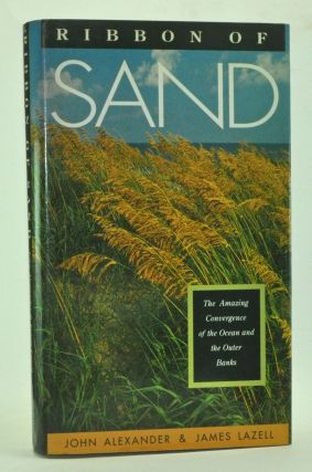 Ribbon of Sand: The Amazing Convergence of the Ocean and the Outer Banks. John Alexander, James Lazell.