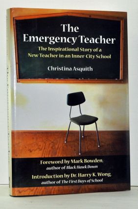 The Emergency Teacher: The Inspirational Story of a New Teacher in an Inner-City School. Christina Asquith.