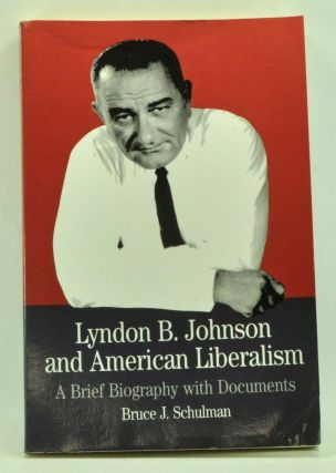 Lyndon B. Johnson and American Liberalism: A Brief Biography with Documents. Bruce J. Schulman.