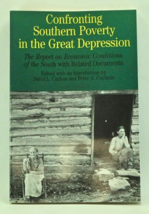 Confronting Southern Poverty in the Great Depression: The Report on Economic Conditions of the South with Related Documents. David L. Carlton, Peter A. Coclanis.