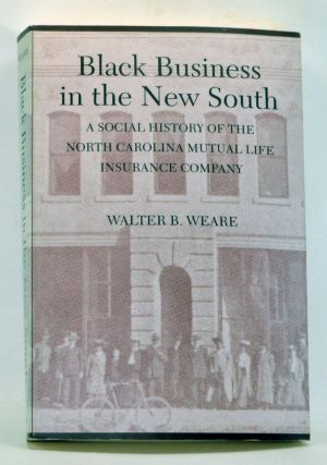 Black Business in the New South: A Social History of the NC Mutual Life Insurance Company. Walter...
