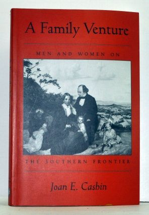 A Family Venture: Men and Women on the Southern Frontier. Joan E. Cashin.