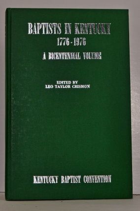 Baptists in Kentucky, 1776-1976: A Bicentennial Volume. Leo Taylor Crismon, Harold G. Sanders, Homer E. Nutter, Mrs. George R. Ferguson, James W. Cox, Wayne E. Ward, W. Morgan Patterson, Carl Fields, C. R. Daley, James E. Taulman, C. Ford Deusner, Walter C. Jackson.