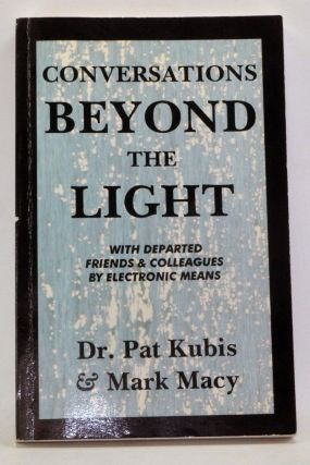 Conversations Beyond the Light: Communication With Departed Friends & Colleagues by Electronic...