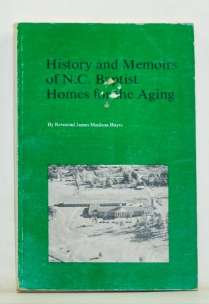 History and Memoirs of Founding and First Decade (1950-1960) of North Carolina Baptist Homes for...