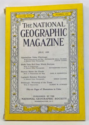 The National Geographic Magazine, Volume 96, Number 1 (July, 1949). Gilbert Grosvenor, Catherine Bell Palmer, Justin Locke, Rutherford Platt, Carl R. Markwith, Göran Algard, Albert W. Atwood.
