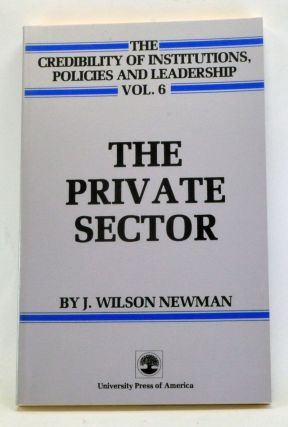 The Private Sector. J. Wilson Newman, Kenneth W. Thompson, preface.