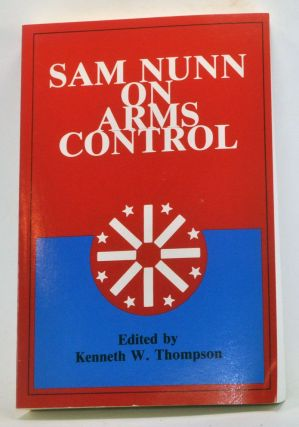 Sam Nunn on Arms Control. Kenneth W. Thompson