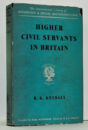 Higher Civil Servants in Britain: From 1870 to the Present Day. R. K. Kelsall