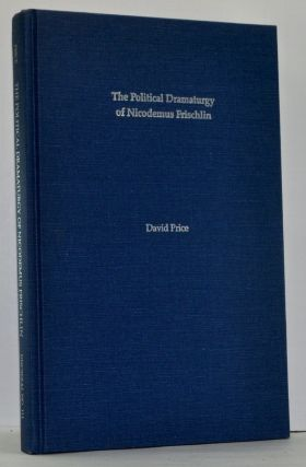 Political Dramaturgy of Nicodemus Frischlin: Essays on Humanist Drama in Germany. David Price