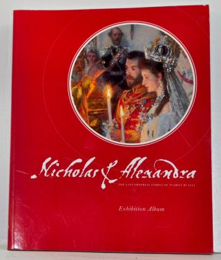 Nicholas & Alexandra: The Last Imperial Family of Tsarist Russia. Exhibition Album. Robert Steven...