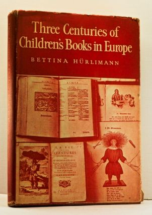 Three Centuries of Children's Books in Europe. Bettina Hürlimann, Brian W. Alderson, ed. trans