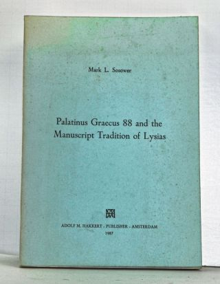 Palatinus Graecus 88 and the Manuscript Tradition of Lysias. Mark L. Sosower