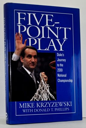 Five-Point Play: Duke's Journey to the 2001 National Championship. Mike Krzyzewski, Donald T....