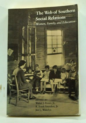 The Web of Southern Social Relations: Women, Family, and Education. Walter J. Fraser, R. Frank...