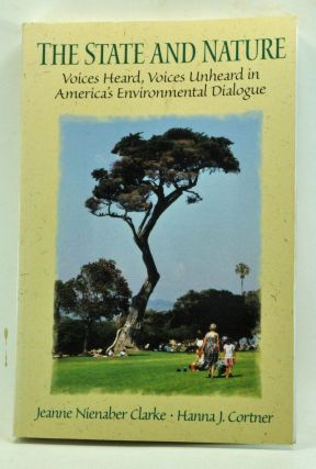 The State and Nature: Voices Heard, Voices Unheard in America's Environmental Dialogue. Jeanne Nienaber Clarke, Hanna J. Cortner.