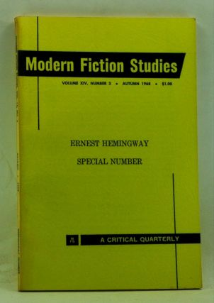 Modern Fiction Studies MFS: A Critical Quarterly, Volume 14, Number 3 (Autumn 1968). Ernest Hemingway Number. Maurice Beebe, William Gifford, Robin H. Faquhar, Daniel J. Schneider, Robert W. Cochran, James L. Green, Clinton S. Jr. Burhans, William Jame Ryan, John Feaster.