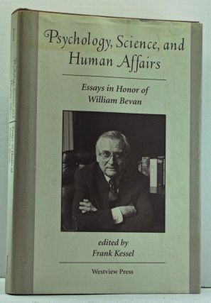 Psychology, Science, and Human Affairs: Essays in Honor of William Bevan. Frank Kessel