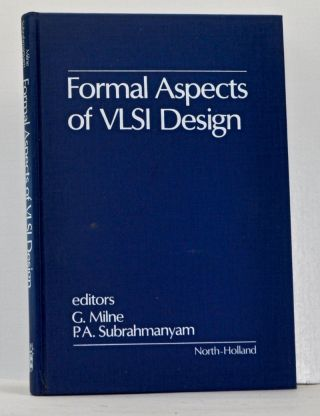 Formal Aspects of VLSI Design. G. Milne, Subrahmanyam. P. A