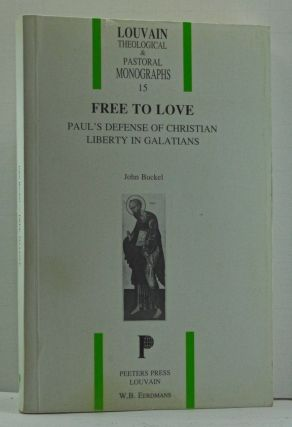 Free to Love: Paul's Defense of Christian Liberty in Galatians. John Buckel