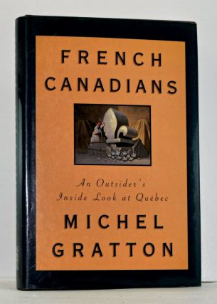 French Canadians: An Outsider's Inside Look at Quebec. Michel Gratton.