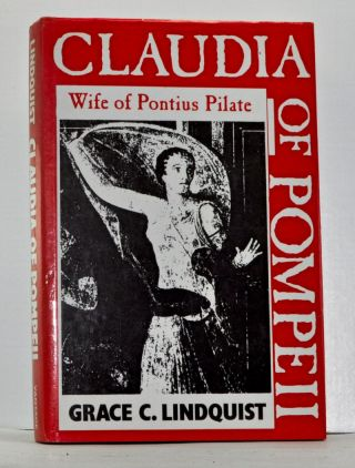 Claudia of Pompeii: Wife of Pontius Pilate. Grace C. Lindquist