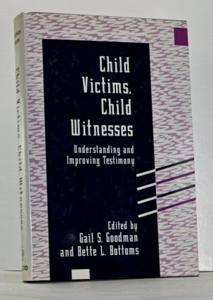 Child Victims, Child Witnesses: Understanding and Improving Testimony. Gail S. Goodman, Bette L....