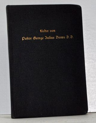 Lieder Von Pastor George Julius Drews D.D. [Songs By Pastor George Julius Drews D.D.] (German language edition). Johanna Drews.