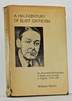 A Half-Century of Eliot Criticism: An Annotated Bibliography of Books and Articles in English,...
