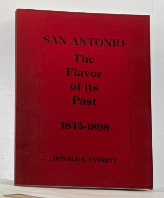 San Antonio: The Flavor of Its Past, 1845-1898. Donald E. Everett