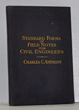 Standard Forms of Field Notes for Civil Engineers. Charles C. Anthony.