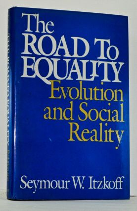The Road to Equality: Evolution and Social Reality. Seymour W. Itzkoff