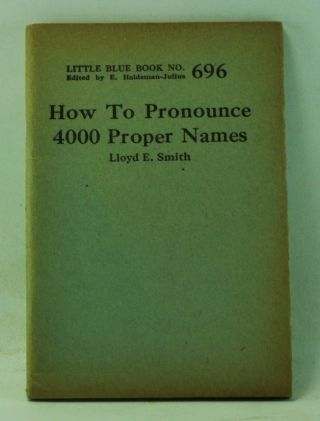 How to Pronounce 4000 Proper Names (Little Blue Book 696). Lloyd E. Smith