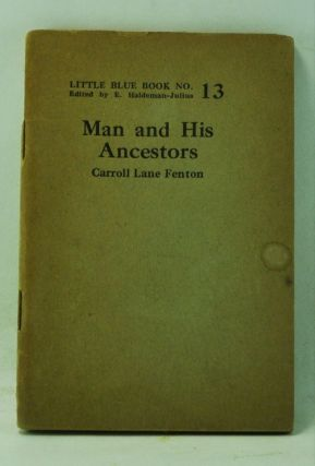 Man and His Ancestors (Little Blue Book No. 13). Carroll Lane Fenton.