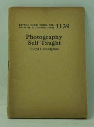 Photography Self Taught (Little Blue Book Number 1139). Lloyd I. Snodgrass