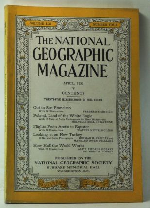 The National Geographic Magazine, Volume 61, Number 4 (April 1932). Gilbert Grosvenor, Frederick Simpich, Melville Bell Grosvenor, Walter Mittelholzer, Herman H. Kreider, Maynard Owen Williams, Alice Tisdale Hobart, Mary A. Nourse.