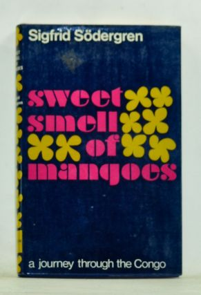 Sweet Smell of Mangoes: An Artist Looks at the French Congo. Sigfrid [Sodergren Södergren,...