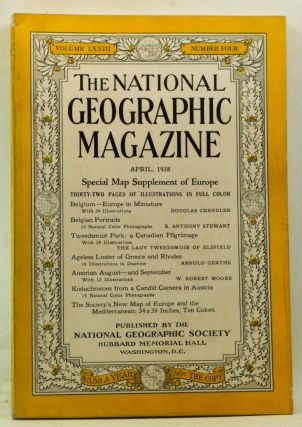 The National Geographic Magazine, Volume 73, Number 4 (April 1938). Gilbert Grosvenor, Douglas Chandler, B. Anthony Stewart, Lady Tweedsmuir of Elsfield, Arnold Genthe, W. Robert Moore.