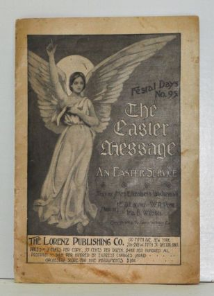 The Easter Message, An Easter Service: Festal Days No. 95. Mrs. Elizabeth Wakeman, E. S. Lorenz,...