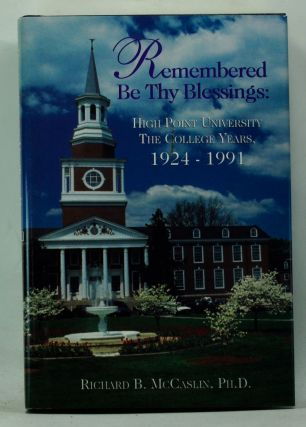 Remembered Be Thy Blessings: High Point University, the College Years, 1924-1991. Richard B....