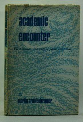 Academic Encounter: The American University in Japan and Korea. Martin Bronfenbrenner