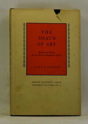 The Death of Art: Black and White in the Recent Southern Novel. Floyd C. Watkins