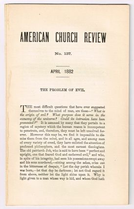 The Problem of Evil. [original single article from The American Church Review, Number 137 (April 1882), pp. 1-18]. T. M. Clark, Thomas March.