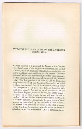 The Comprehensiveness of the Anglican Communion. [original single article from The American Church Review, Number 137 (April 1882), pp. 172-191]. George Woolsey Hodge.