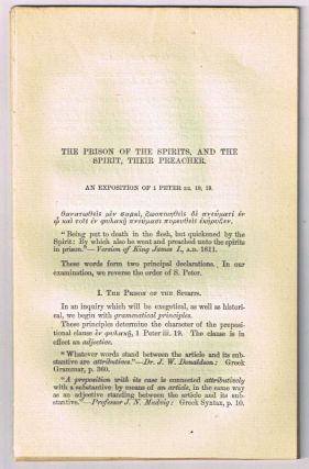 The Prison of the Spirits, and the Spirit, Their Preacher: An Exposition of 1 Peter III: 18, 19. [original single article from The American Church Review, Number 138 (July 1882), pp. 145-165]. Samuel Fuller.