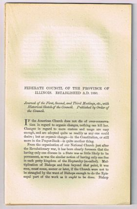 Federate Council of the Province of Illinois. Established A. D. 1880. Journal of the First, Second, and Third Meetings, etc., with Historical Sketch. [original single article from The American Church Review, Number 138 (July 1882), pp. 167-187]. J. H. Hopkins.