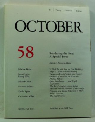 October 58: Rendering the Real; A Special Issue. (Fall 1991). Rosalind Krauss, Annette Michelson, Joan Copjec, Parveen Adams, Mladen Dolar, Slavoj Zizek, Michel Chion, Emily Apter, Catherine Millot.