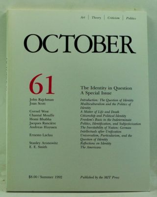 October 61: The Identity in Question. A Special Issue (Summer 1992). Rosalind Krauss, Annette Michelson, Joan Copjec, John Rajchman, Joan Scott, Cornel West, Chantal Mouffe, Homi Bhabha, Jacques Rancière, Andreas Huyssen, Ernesto Laclau, Stanley Aronowitz, E. E. Smith.